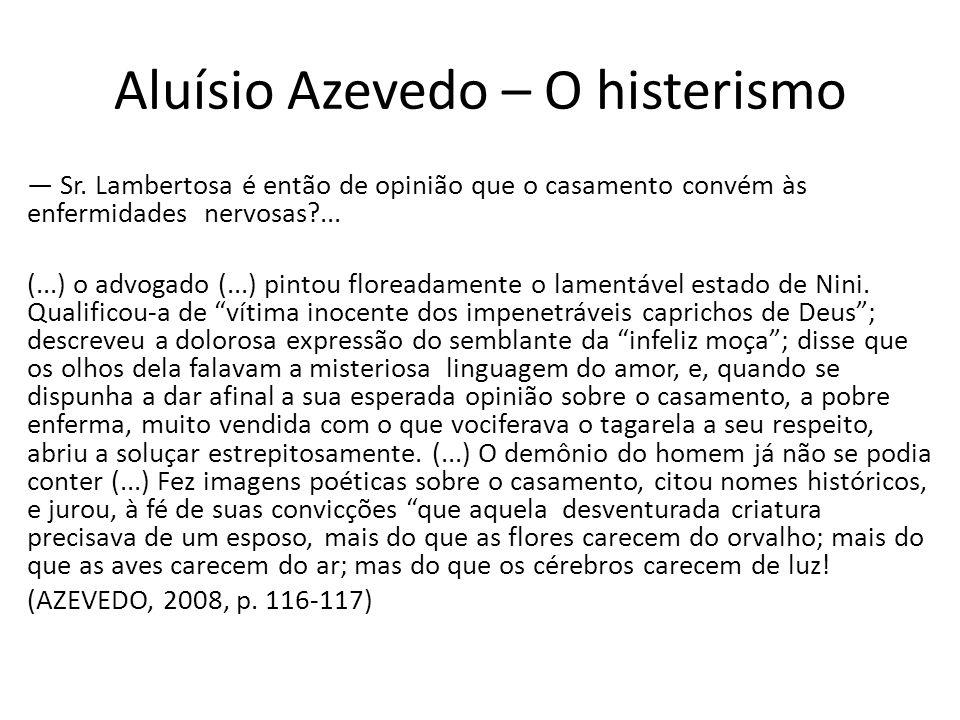 Aluísio Azevedo – O histerismo — Sr. Lambertosa é então de opinião que o casamento convém às enfermidades nervosas?... (...) o advogado (...) pintou f