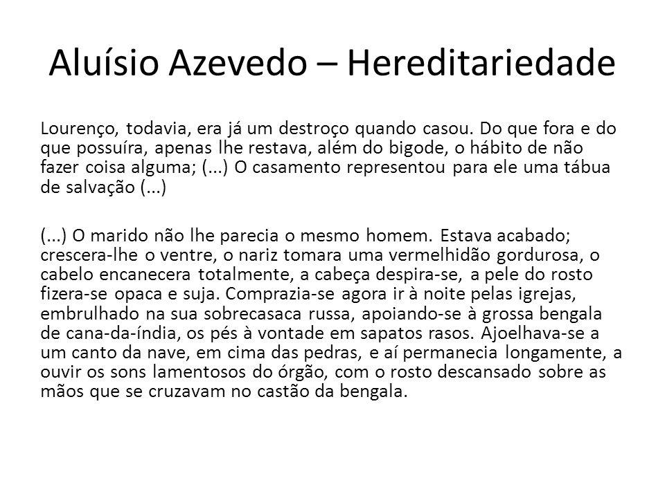 Aluísio Azevedo – Hereditariedade Lourenço, todavia, era já um destroço quando casou. Do que fora e do que possuíra, apenas lhe restava, além do bigod