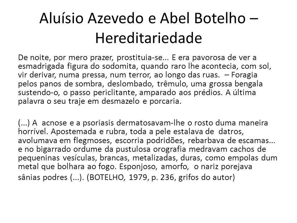Aluísio Azevedo e Abel Botelho – Hereditariedade De noite, por mero prazer, prostituia-se... E era pavorosa de ver a esmadrigada figura do sodomita, q