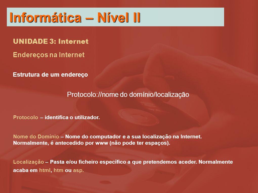 UNIDADE 3: Internet Endereços na Internet Estrutura de um endereço Protocolo://nome do domínio/localização Protocolo – identifica o utilizador.