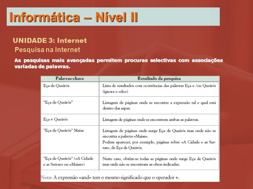 Pesquisa na Internet As pesquisas mais avançadas permitem procuras selectivas com associações variadas de palavras.