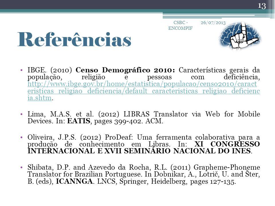 •IBGE. (2010) Censo Demográfico 2010: Características gerais da população, religião e pessoas com deficiência, http://www.ibge.gov.br/home/estatistica