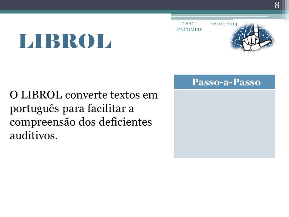 26/07/2013 8 CSBC - ENCOMPIF LIBROL O LIBROL converte textos em português para facilitar a compreensão dos deficientes auditivos. Passo-a-Passo