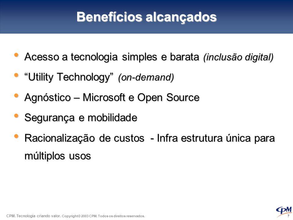CPM. Tecnologia criando valor. Copyright© 2003 CPM. Todos os direitos reservados. 7 Benefícios alcançados • Acesso a tecnologia simples e barata (incl