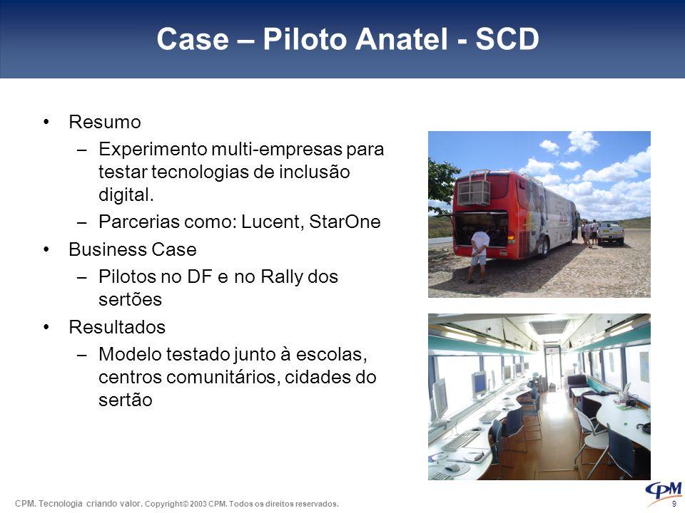 9 Case – Piloto Anatel - SCD •Resumo –Experimento multi-empresas para testar tecnologias de inclusão digital. –Parcerias como: Lucent, StarOne •Busine