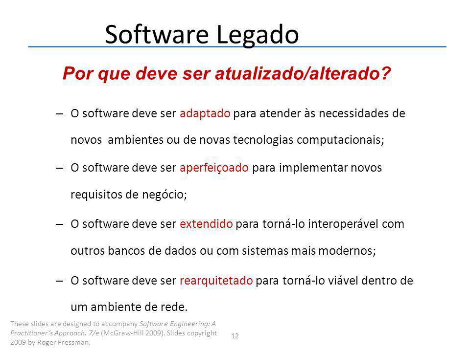 12 Software Legado – O software deve ser adaptado para atender às necessidades de novos ambientes ou de novas tecnologias computacionais; – O software