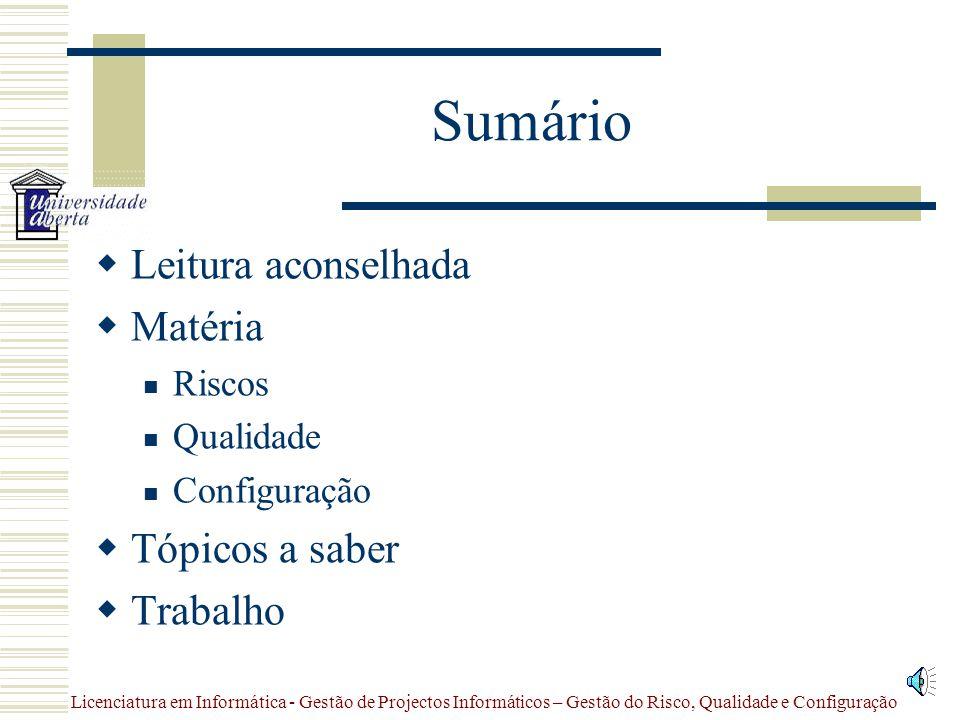 Lição 7 – Gestão do Risco, Qualidade e Configuração Licenciatura em Informática Gestão de Projectos Informáticos (2613) Docente: José Coelho