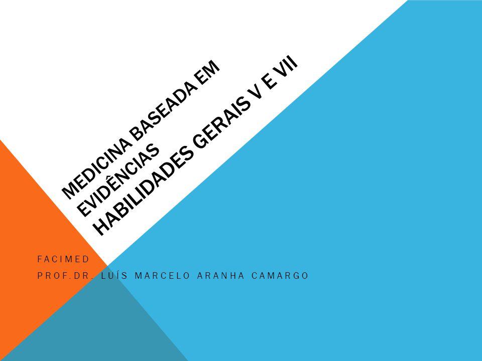 MEDICINA BASEADA EM EVIDÊNCIAS HABILIDADES GERAIS V E VII FACIMED PROF.DR.