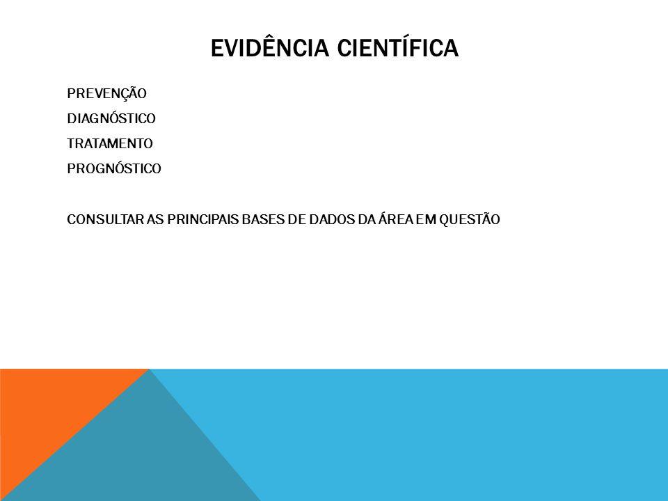 EVIDÊNCIA CIENTÍFICA PREVENÇÃO DIAGNÓSTICO TRATAMENTO PROGNÓSTICO CONSULTAR AS PRINCIPAIS BASES DE DADOS DA ÁREA EM QUESTÃO