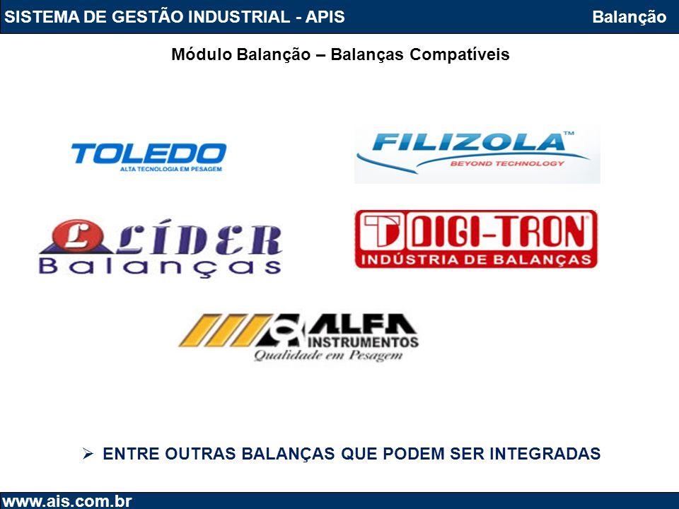 SISTEMA DE GESTÃO INDUSTRIAL - APIS www.ais.com.br Balanção Módulo Balanção – Balanças Compatíveis  ENTRE OUTRAS BALANÇAS QUE PODEM SER INTEGRADAS