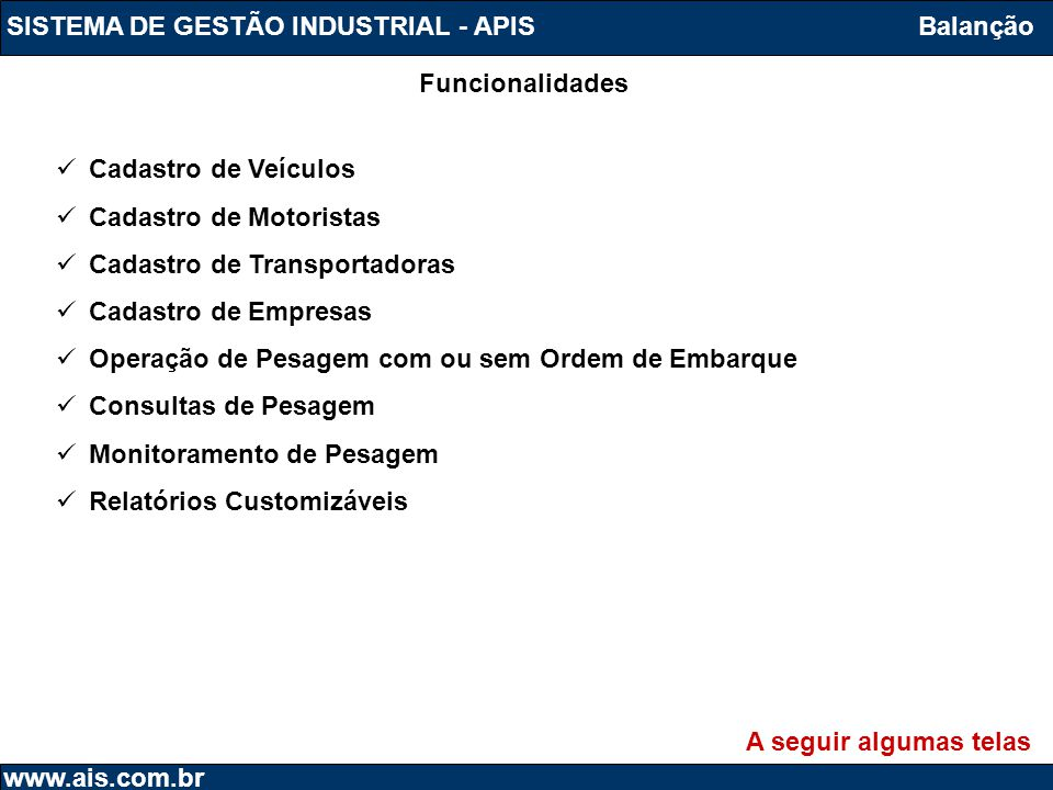 SISTEMA DE GESTÃO INDUSTRIAL - APIS www.ais.com.br  Cadastro de Veículos  Cadastro de Motoristas  Cadastro de Transportadoras  Cadastro de Empresa