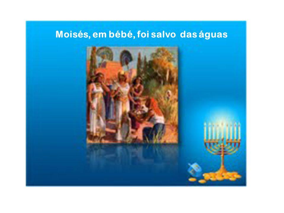 Moisés, em bébé, foi salvo das águas