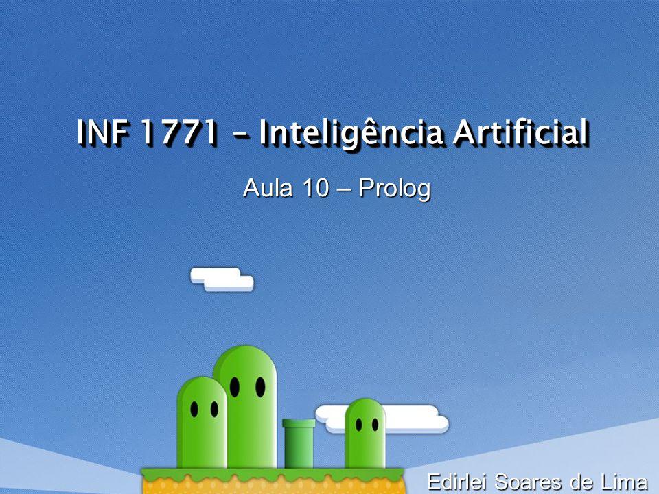 INF 1771 – Inteligência Artificial Aula 10 – Prolog Edirlei Soares de Lima
