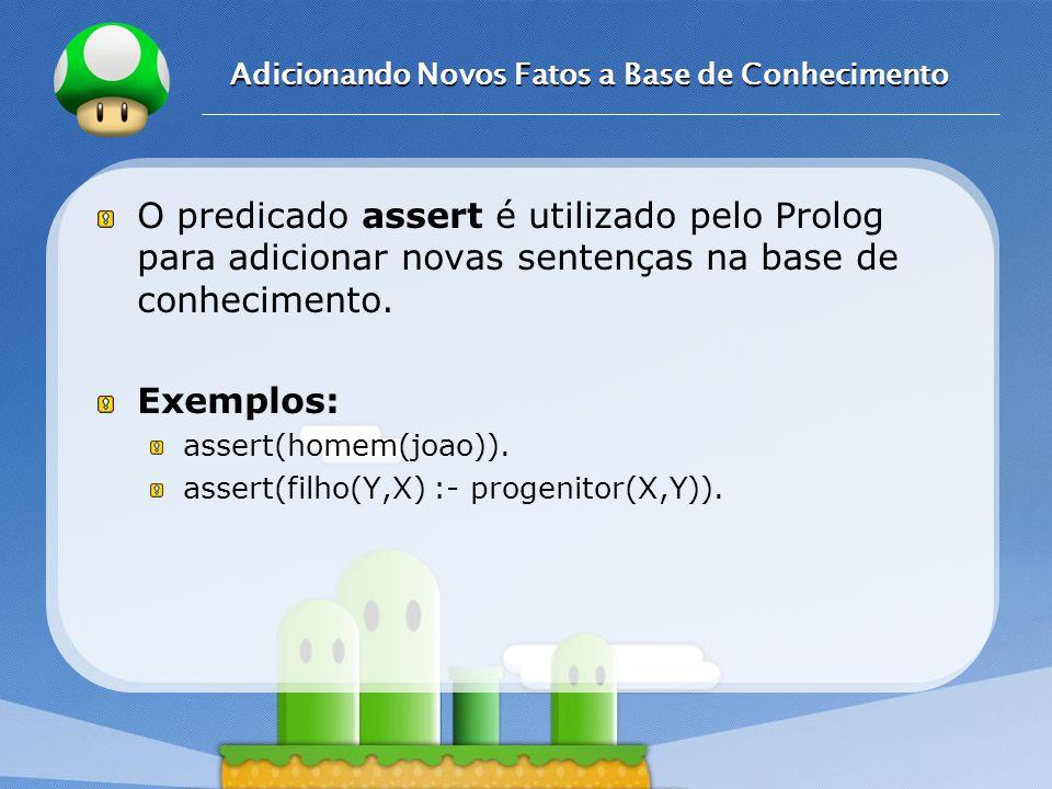 LOGO Adicionando Novos Fatos a Base de Conhecimento O predicado assert é utilizado pelo Prolog para adicionar novas sentenças na base de conhecimento.