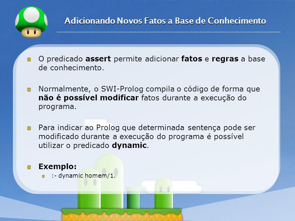 LOGO Adicionando Novos Fatos a Base de Conhecimento O predicado assert permite adicionar fatos e regras a base de conhecimento. Normalmente, o SWI-Pro