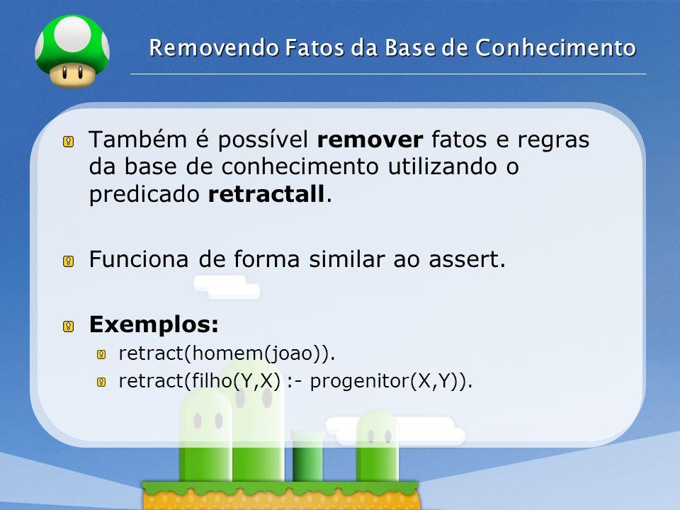LOGO Removendo Fatos da Base de Conhecimento Também é possível remover fatos e regras da base de conhecimento utilizando o predicado retractall. Funci