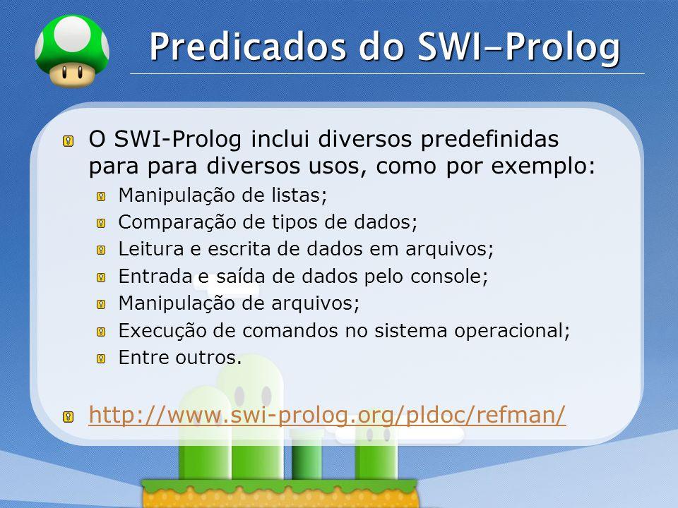 LOGO Predicados do SWI-Prolog O SWI-Prolog inclui diversos predefinidas para para diversos usos, como por exemplo: Manipulação de listas; Comparação d