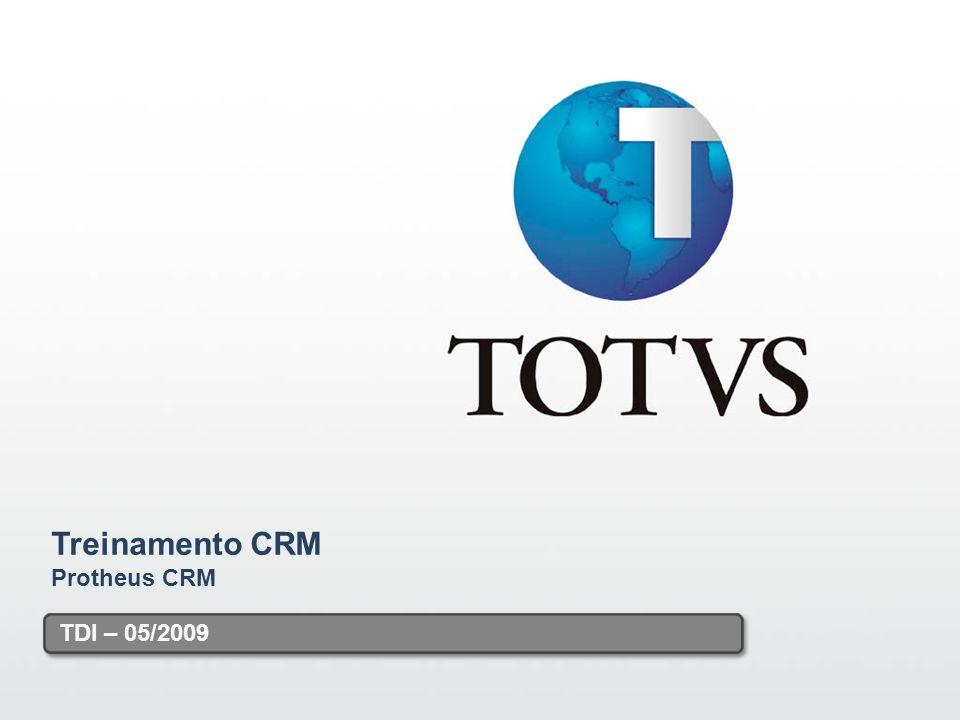 1 1 Treinamento CRM Protheus CRM TDI – 05/2009