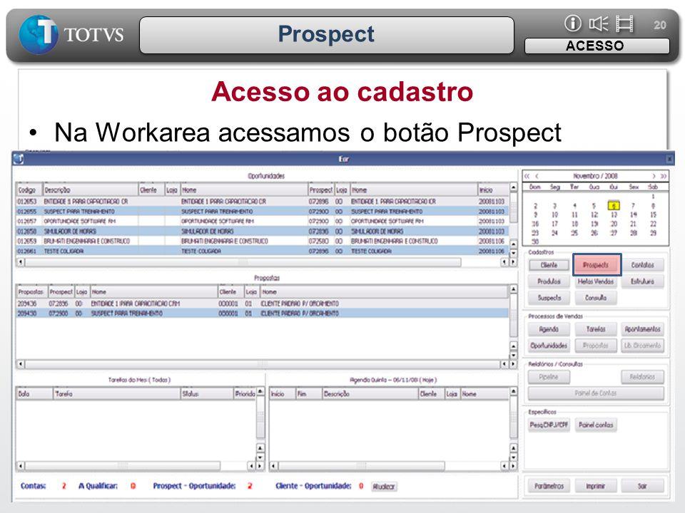 20 Prospect Acesso ao cadastro ACESSO •Na Workarea acessamos o botão Prospect
