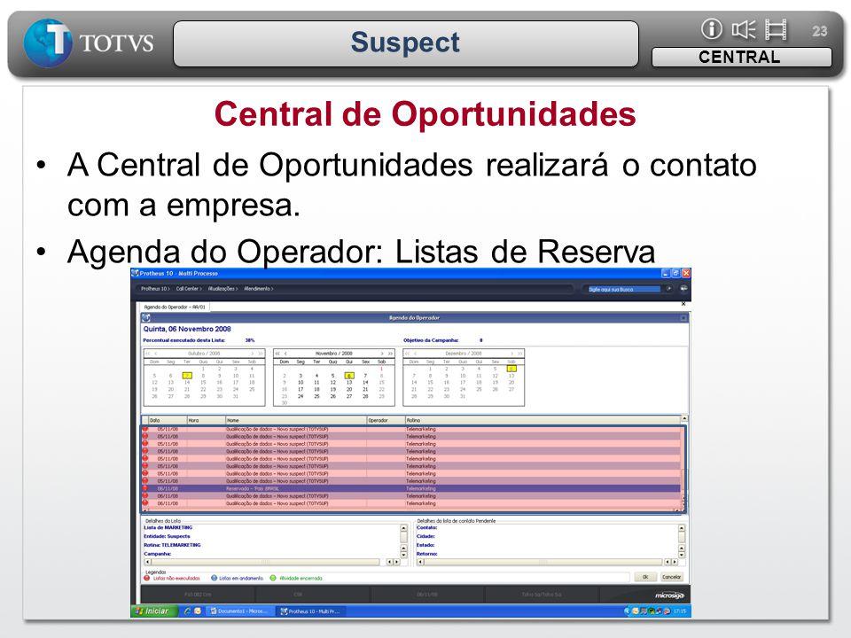 23 Suspect Central de Oportunidades CENTRAL •A Central de Oportunidades realizará o contato com a empresa. •Agenda do Operador: Listas de Reserva