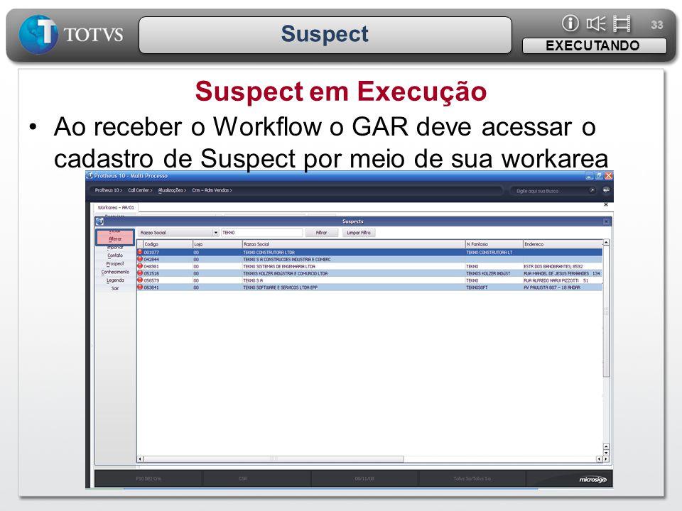 33 Suspect Suspect em Execução EXECUTANDO •Ao receber o Workflow o GAR deve acessar o cadastro de Suspect por meio de sua workarea