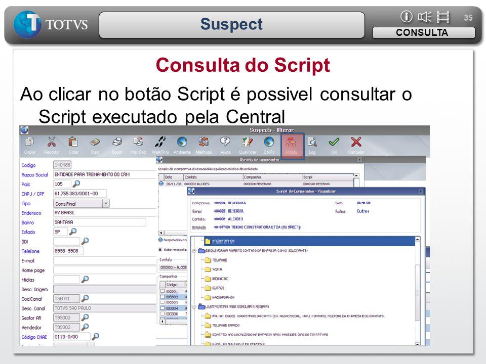 35 Suspect Consulta do Script CONSULTA Ao clicar no botão Script é possivel consultar o Script executado pela Central