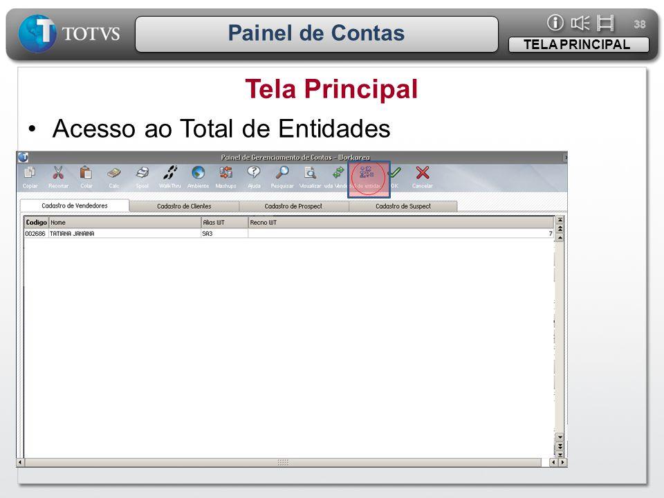 38 Painel de Contas Tela Principal TELA PRINCIPAL •Acesso ao Total de Entidades