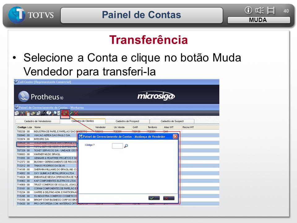 40 Painel de Contas Transferência MUDA •Selecione a Conta e clique no botão Muda Vendedor para transferi-la