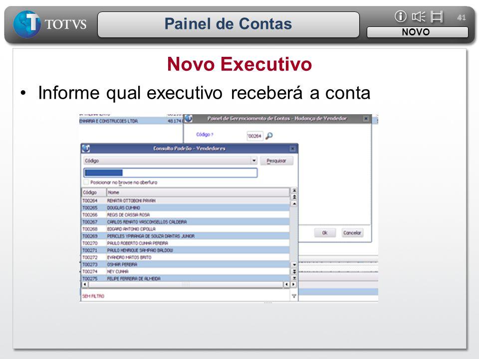 41 Painel de Contas Novo Executivo NOVO •Informe qual executivo receberá a conta