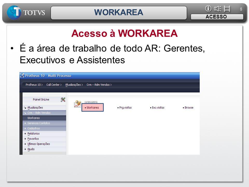 5 5 WORKAREA •É a área de trabalho de todo AR: Gerentes, Executivos e Assistentes Acesso à WORKAREA ACESSO