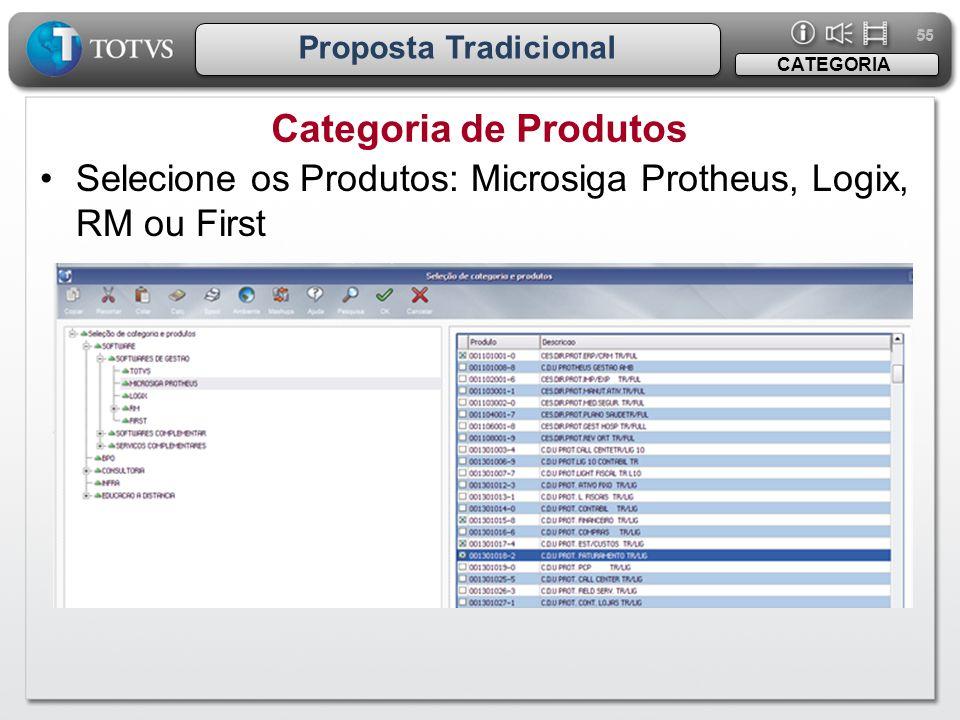 55 Proposta Tradicional Categoria de Produtos CATEGORIA •Selecione os Produtos: Microsiga Protheus, Logix, RM ou First