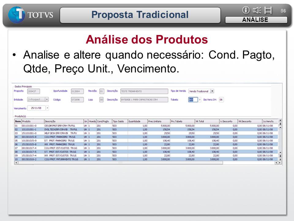 56 Proposta Tradicional Análise dos Produtos ANÁLISE •Analise e altere quando necessário: Cond. Pagto, Qtde, Preço Unit., Vencimento.