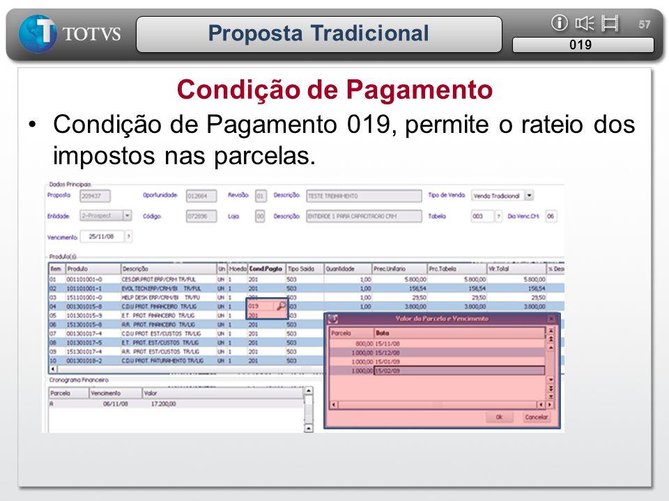 57 Proposta Tradicional Condição de Pagamento 019 •Condição de Pagamento 019, permite o rateio dos impostos nas parcelas.
