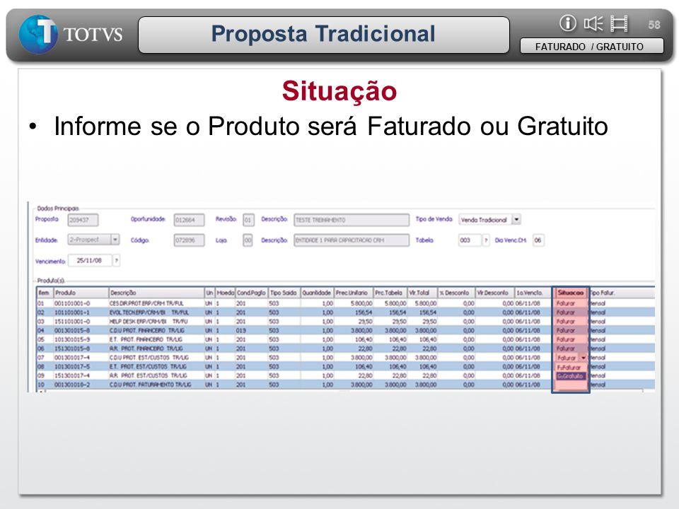 58 Proposta Tradicional Situação FATURADO / GRATUITO •Informe se o Produto será Faturado ou Gratuito