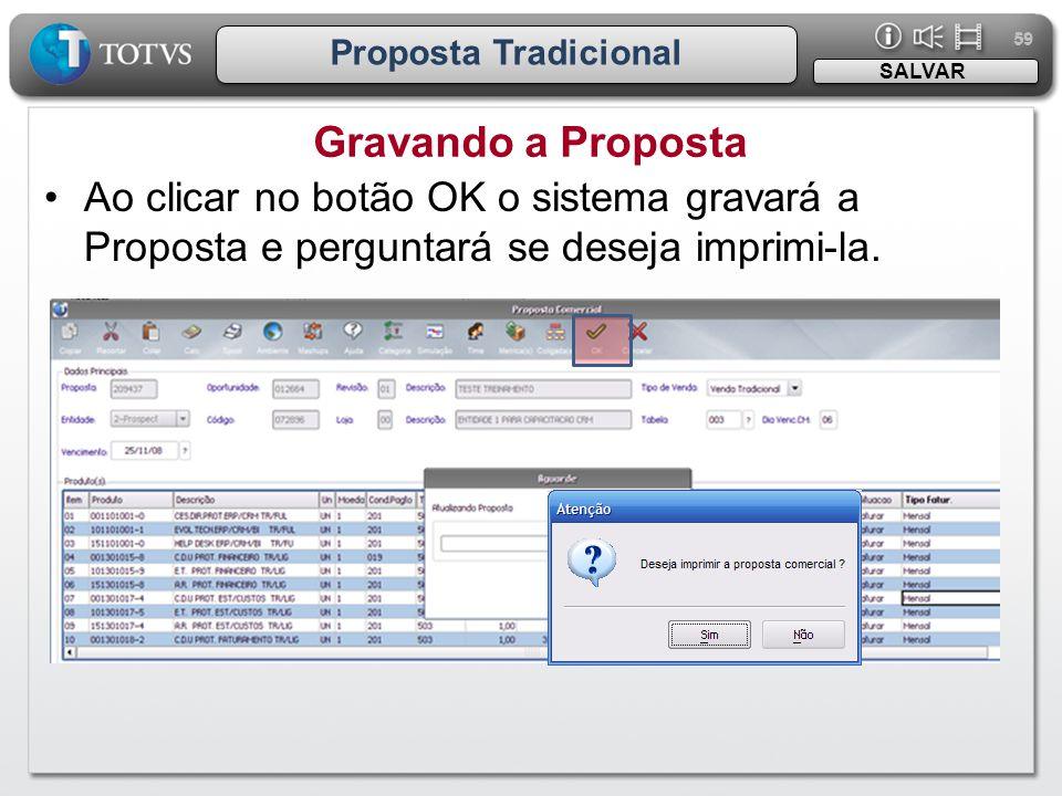 59 Proposta Tradicional Gravando a Proposta SALVAR •Ao clicar no botão OK o sistema gravará a Proposta e perguntará se deseja imprimi-la.