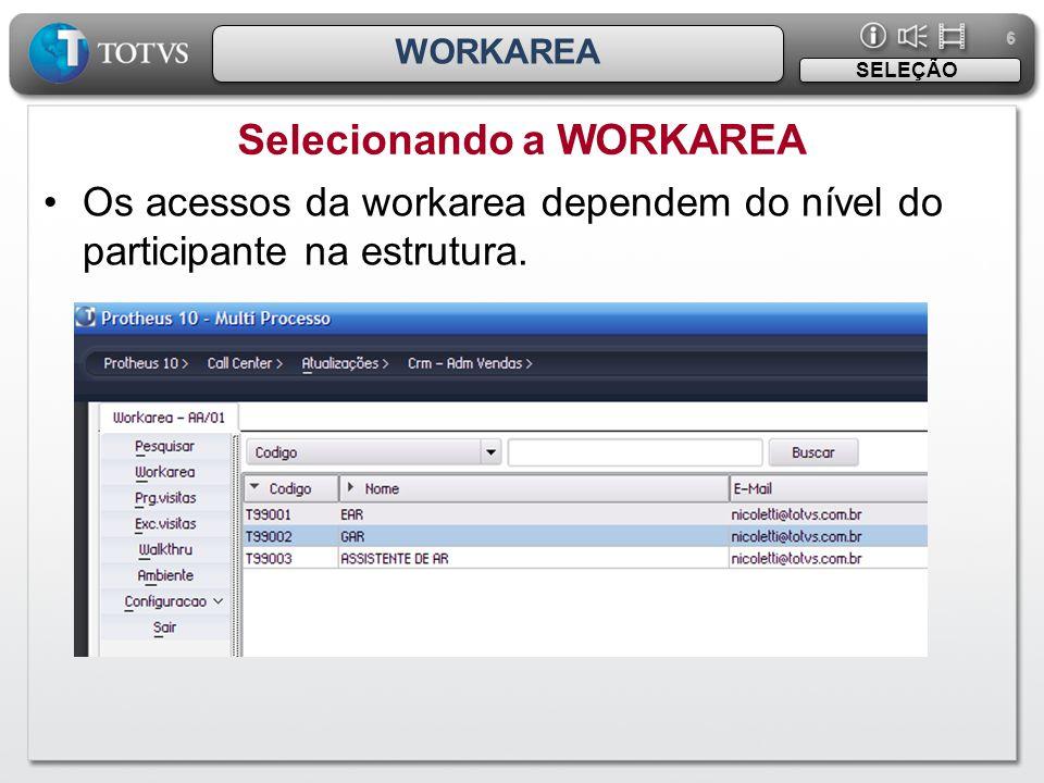 6 6 WORKAREA •Os acessos da workarea dependem do nível do participante na estrutura. Selecionando a WORKAREA SELEÇÃO