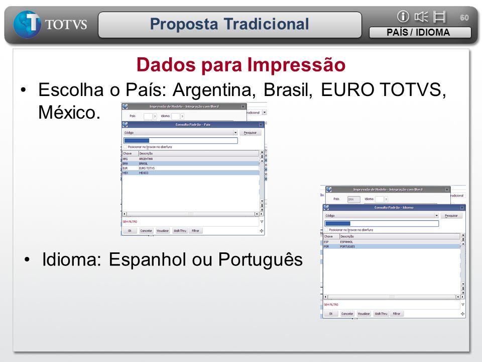 60 Proposta Tradicional Dados para Impressão PAÍS / IDIOMA •Escolha o País: Argentina, Brasil, EURO TOTVS, México. •Idioma: Espanhol ou Português