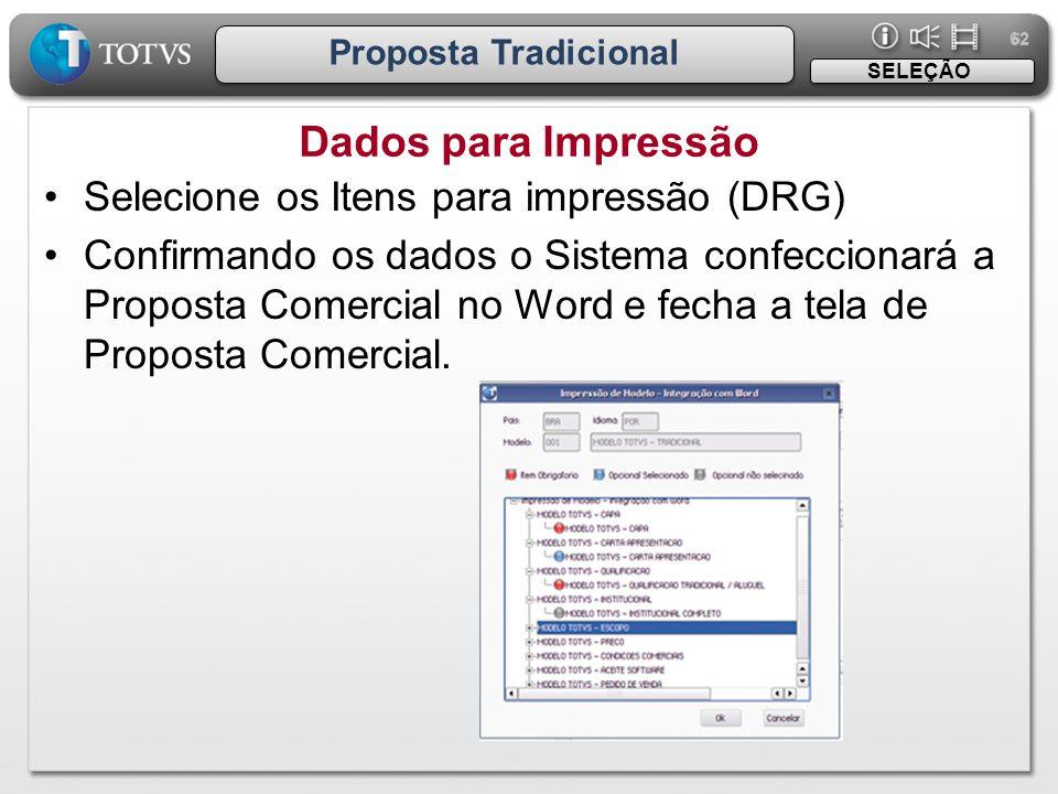 62 Proposta Tradicional Dados para Impressão SELEÇÃO •Selecione os Itens para impressão (DRG) •Confirmando os dados o Sistema confeccionará a Proposta