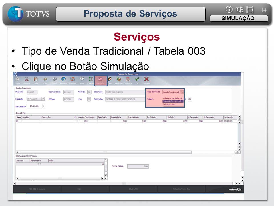 64 Proposta de Serviços Serviços SIMULAÇÃO •Tipo de Venda Tradicional / Tabela 003 •Clique no Botão Simulação