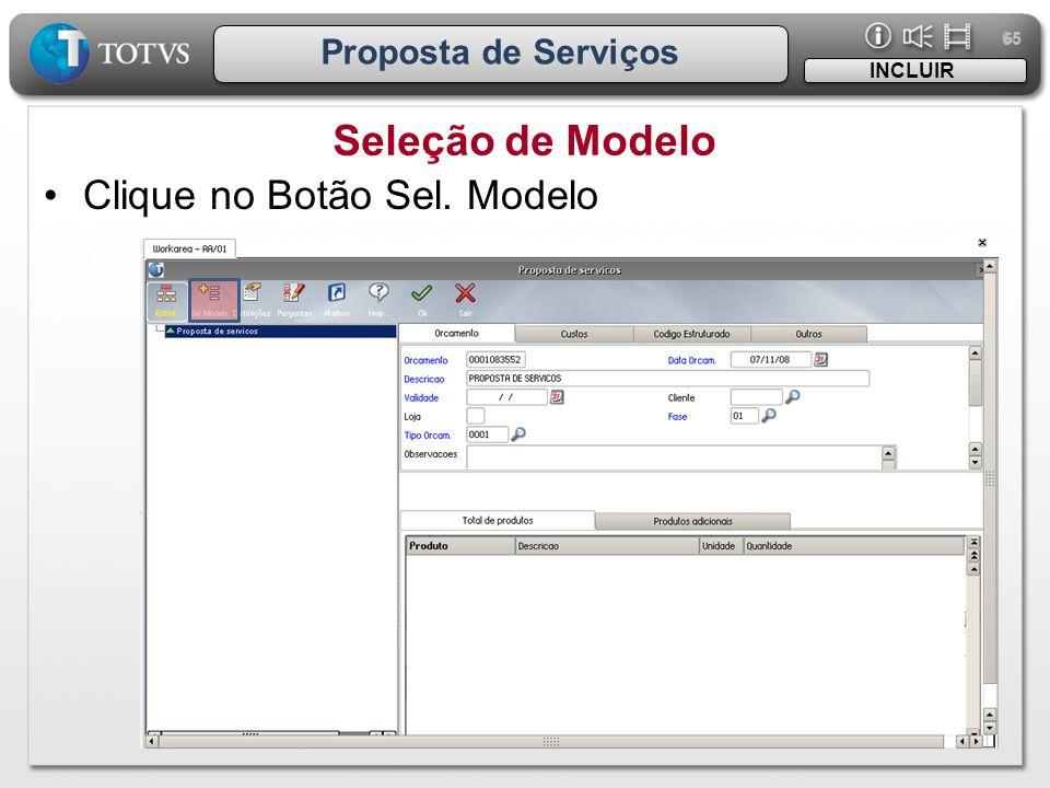 65 Proposta de Serviços Seleção de Modelo INCLUIR •Clique no Botão Sel. Modelo