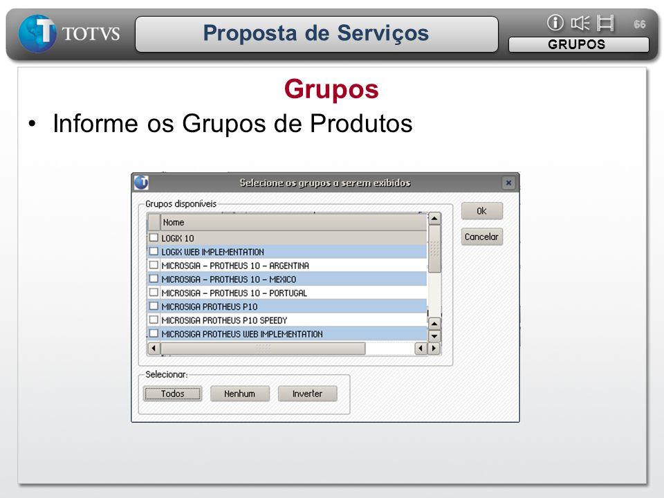 66 Proposta de Serviços Grupos GRUPOS •Informe os Grupos de Produtos
