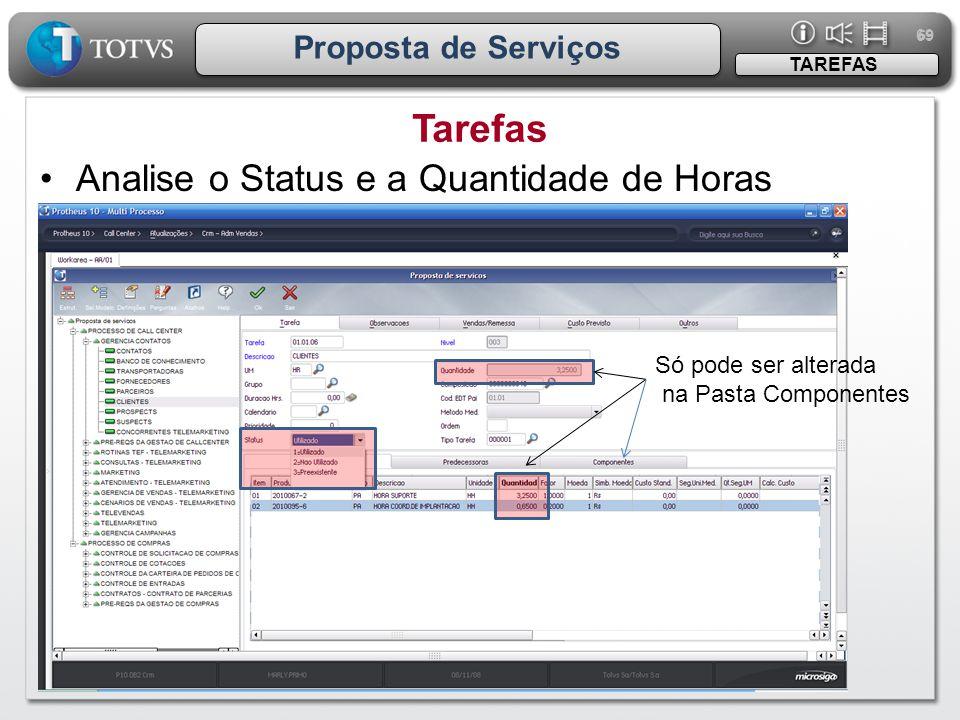 69 Proposta de Serviços Tarefas TAREFAS •Analise o Status e a Quantidade de Horas Só pode ser alterada na Pasta Componentes