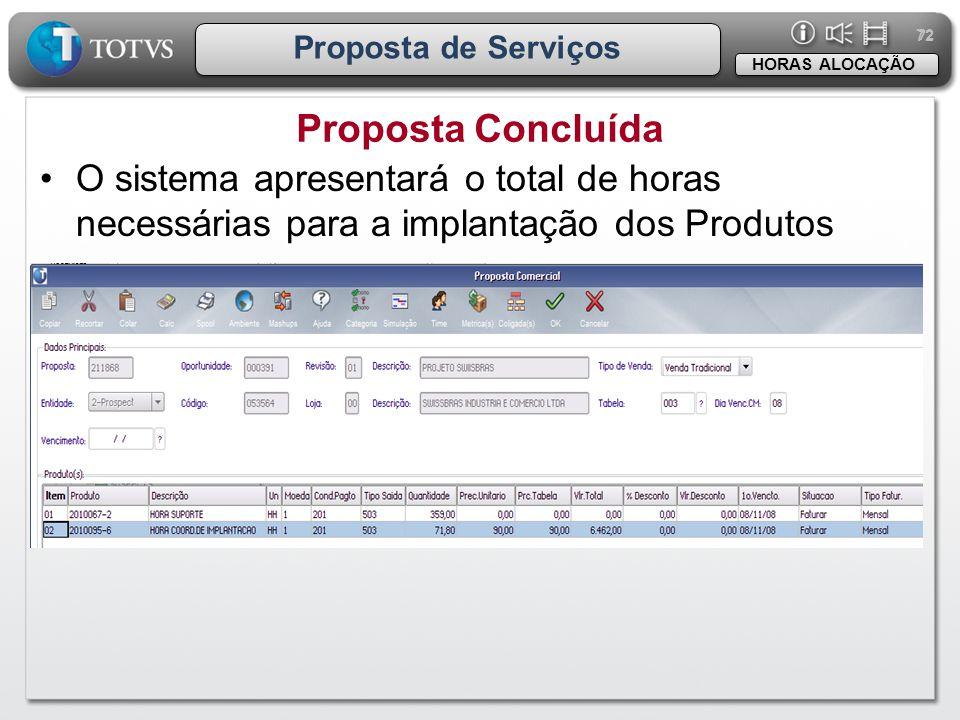 72 Proposta de Serviços Proposta Concluída HORAS ALOCAÇÃO •O sistema apresentará o total de horas necessárias para a implantação dos Produtos