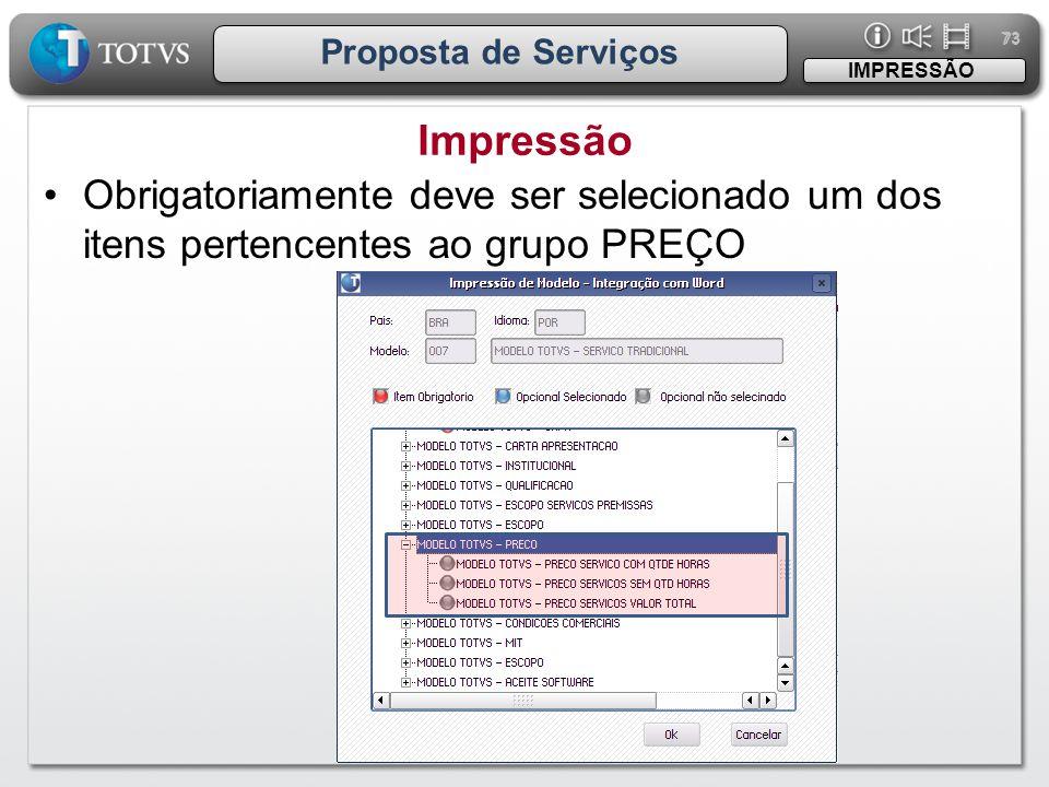 73 Proposta de Serviços Impressão IMPRESSÃO •Obrigatoriamente deve ser selecionado um dos itens pertencentes ao grupo PREÇO