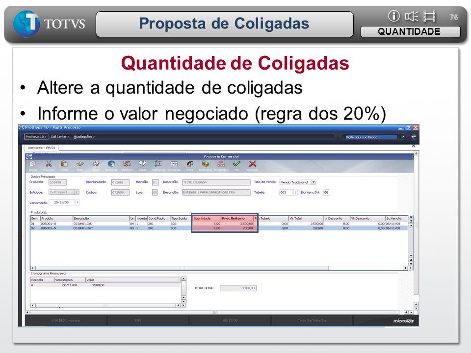 76 Proposta de Coligadas Quantidade de Coligadas QUANTIDADE •Altere a quantidade de coligadas •Informe o valor negociado (regra dos 20%)
