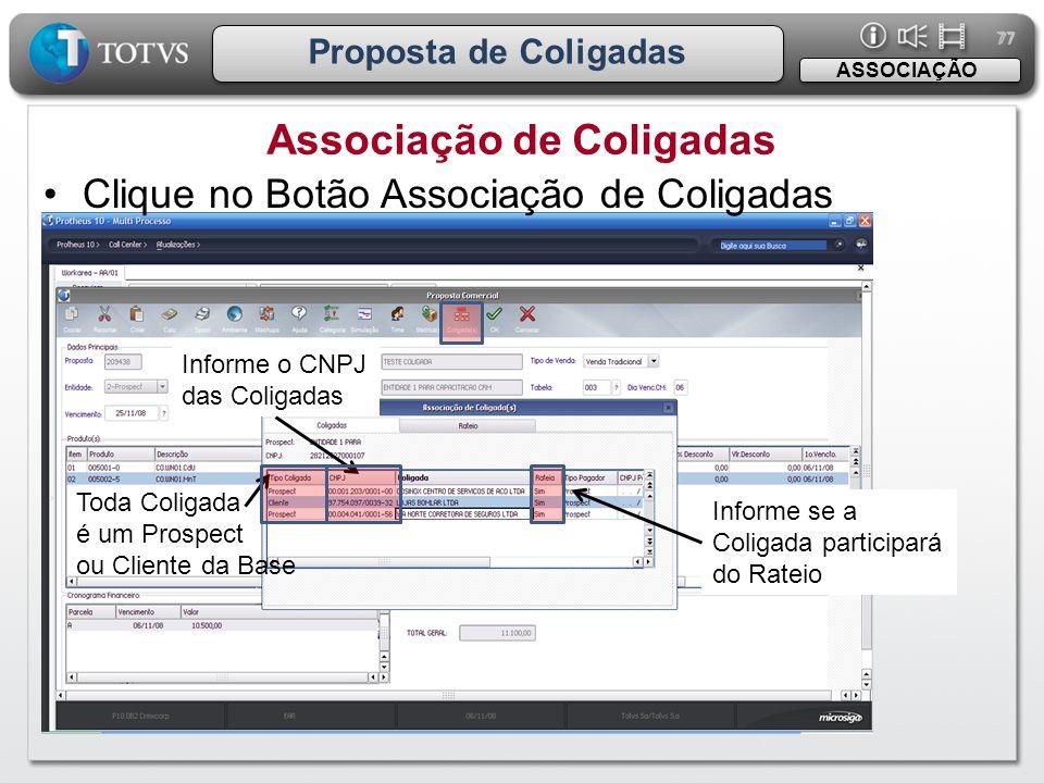 77 Proposta de Coligadas Associação de Coligadas ASSOCIAÇÃO •Clique no Botão Associação de Coligadas Informe o CNPJ das Coligadas Toda Coligada é um P