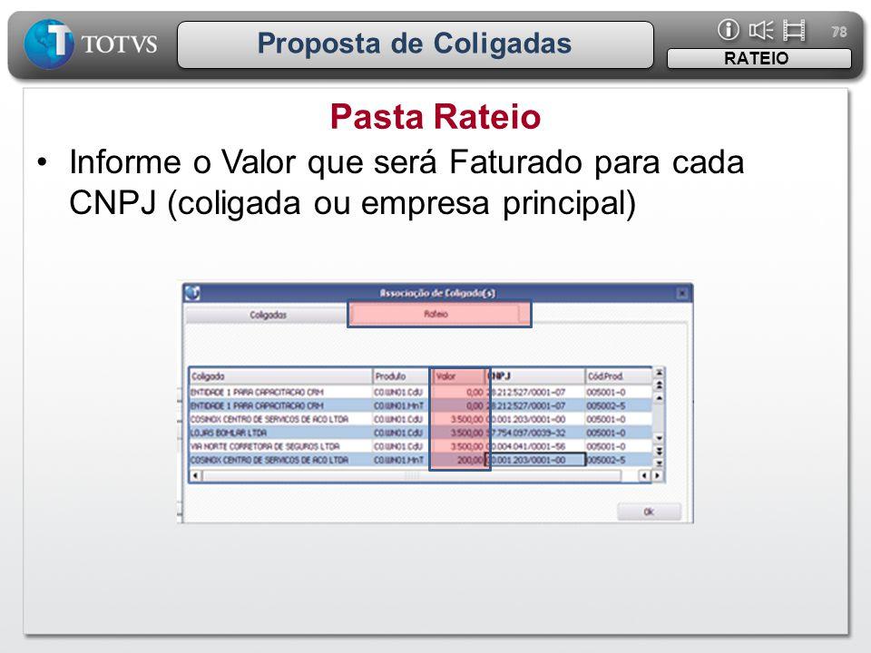 78 Proposta de Coligadas Pasta Rateio RATEIO •Informe o Valor que será Faturado para cada CNPJ (coligada ou empresa principal)