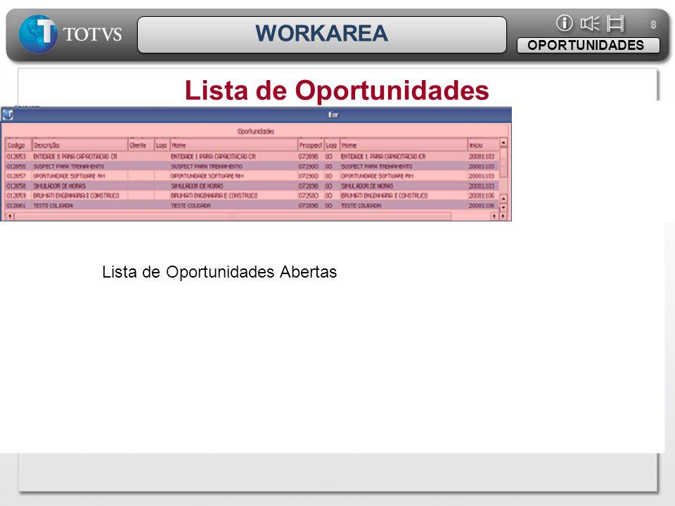 8 8 WORKAREA Lista de Oportunidades OPORTUNIDADES Lista de Oportunidades Abertas