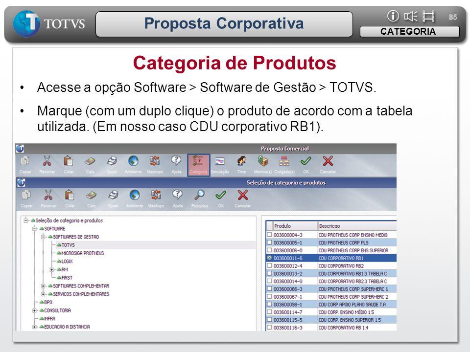 85 Proposta Corporativa •Acesse a opção Software > Software de Gestão > TOTVS. •Marque (com um duplo clique) o produto de acordo com a tabela utilizad