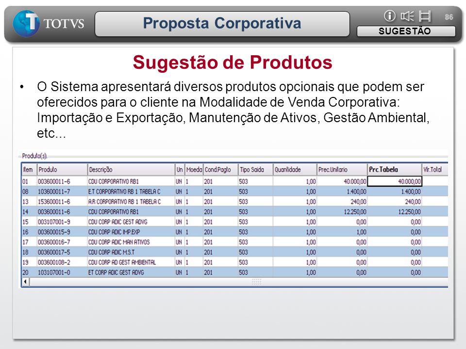 86 Proposta Corporativa •O Sistema apresentará diversos produtos opcionais que podem ser oferecidos para o cliente na Modalidade de Venda Corporativa: